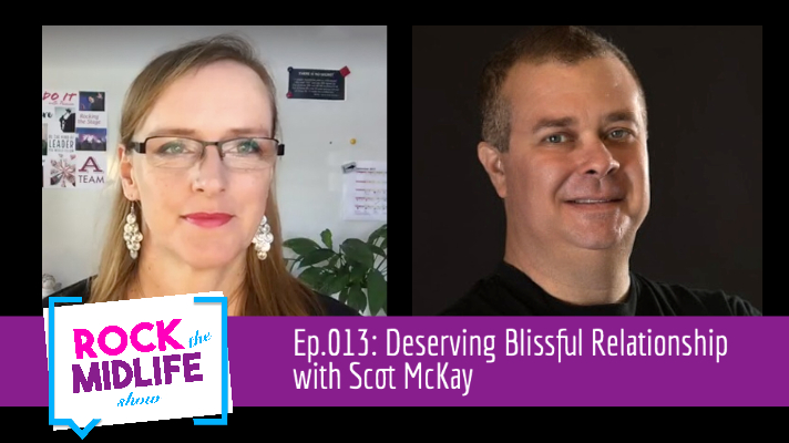 Ep.013: Deserving Blissful Relationship with Scot McKay