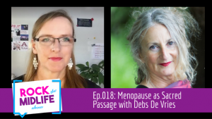 Ep.018: Menopause as Sacred Passage with Debs De Vries